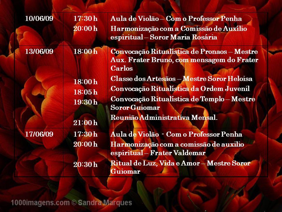 10/06/0917:30 h 20:00 h Aula de Violão – Com o Professor Penha Harmonização com a Comissão de Auxílio espiritual – Soror Maria Rosária 13/06/0918:00 h