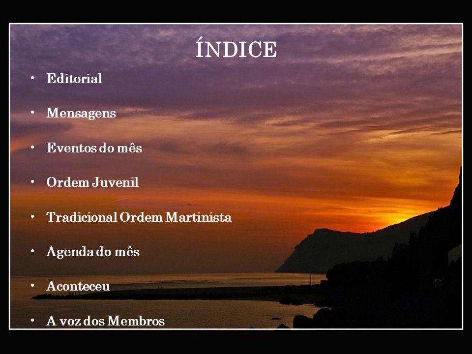 ÍNDICE Editorial Mensagens Eventos do mês Ordem Juvenil Tradicional Ordem Martinista Agenda do mês Aconteceu A voz dos Membros