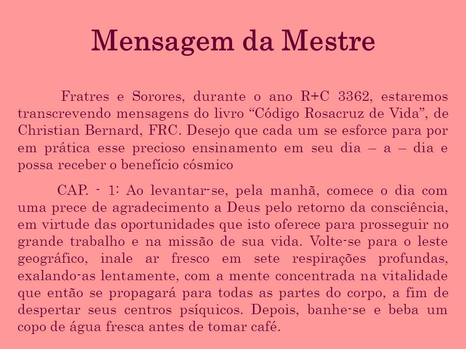 Mensagem da Mestre Fratres e Sorores, durante o ano R+C 3362, estaremos transcrevendo mensagens do livro Código Rosacruz de Vida, de Christian Bernard