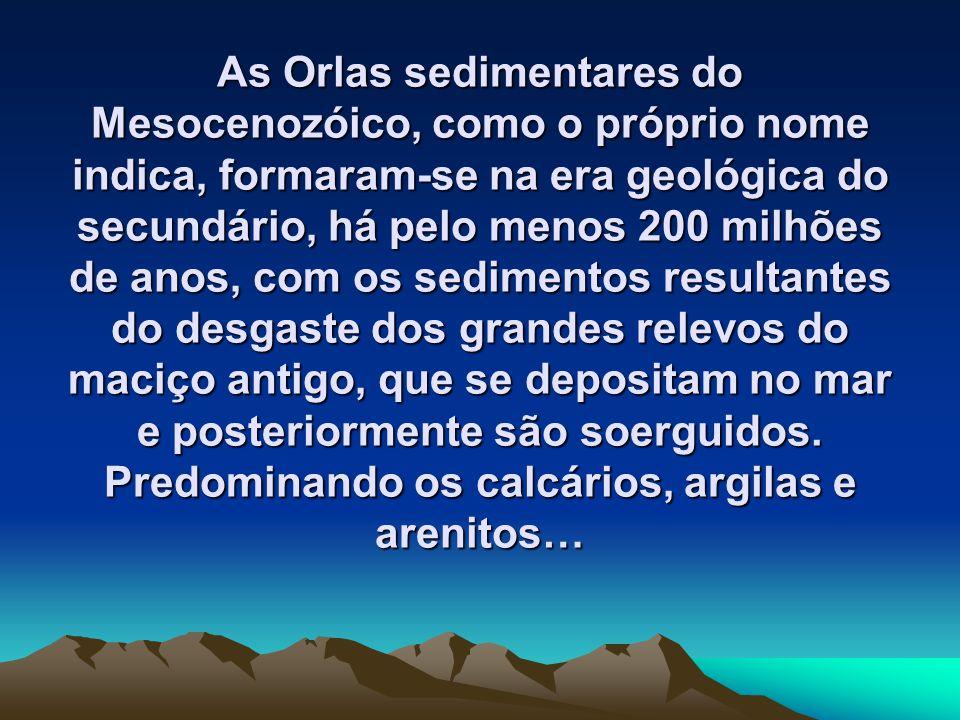 As Orlas sedimentares do Mesocenozóico, como o próprio nome indica, formaram-se na era geológica do secundário, há pelo menos 200 milhões de anos, com