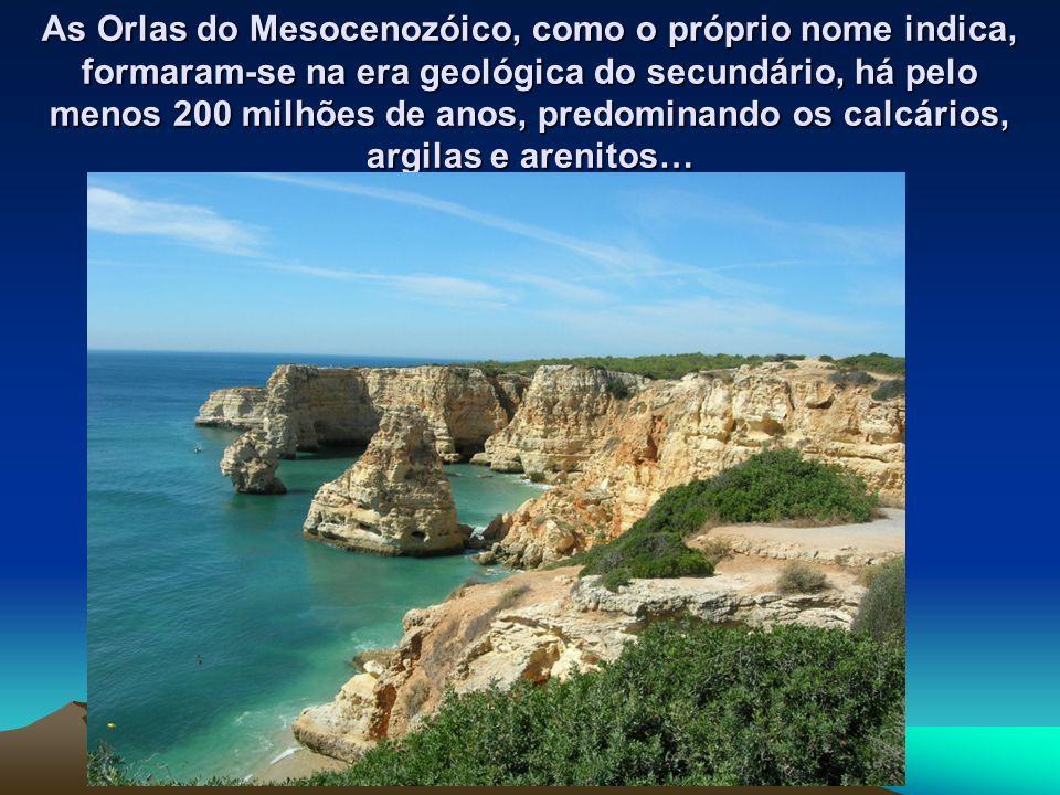 As Orlas do Mesocenozóico, como o próprio nome indica, formaram-se na era geológica do secundário, há pelo menos 200 milhões de anos, predominando os