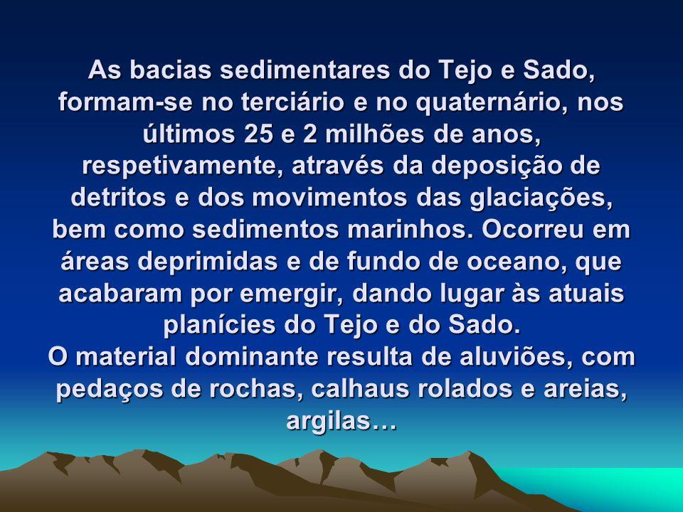 As bacias sedimentares do Tejo e Sado, formam-se no terciário e no quaternário, nos últimos 25 e 2 milhões de anos, respetivamente, através da deposiç
