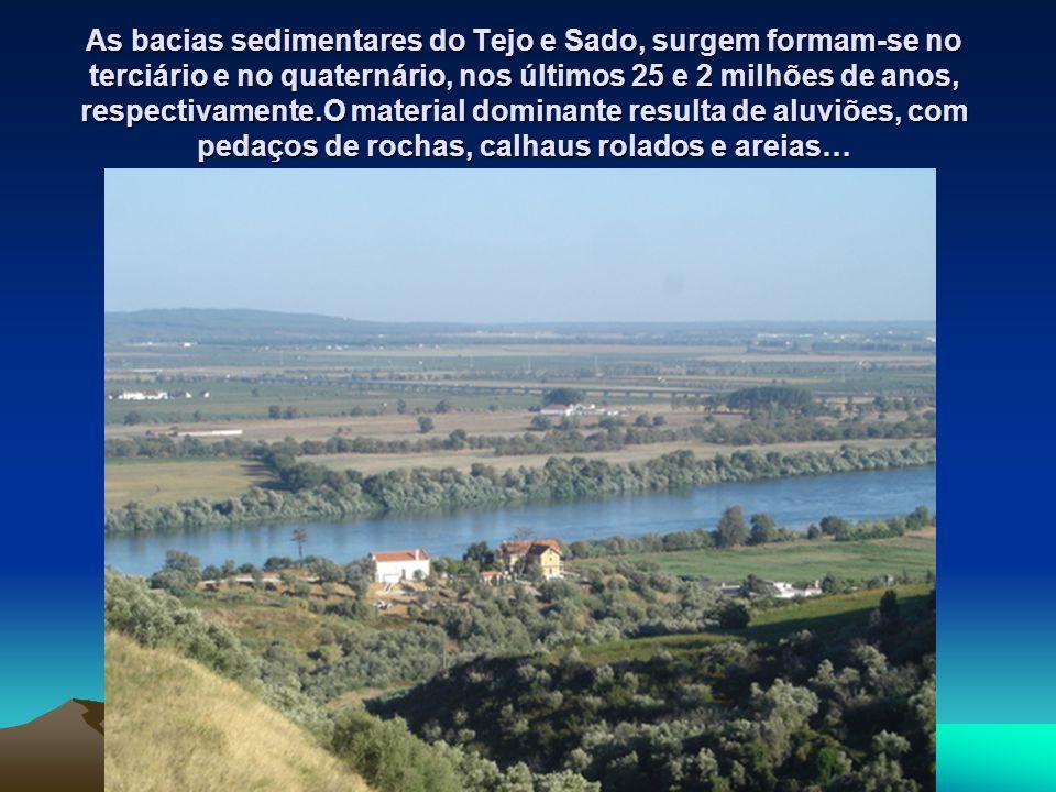 As bacias sedimentares do Tejo e Sado, surgem formam-se no terciário e no quaternário, nos últimos 25 e 2 milhões de anos, respectivamente.O material