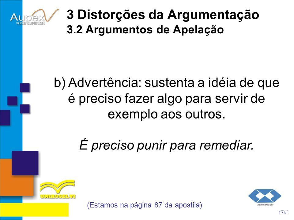 3 Distorções da Argumentação 3.2 Argumentos de Apelação b) Advertência: sustenta a idéia de que é preciso fazer algo para servir de exemplo aos outros
