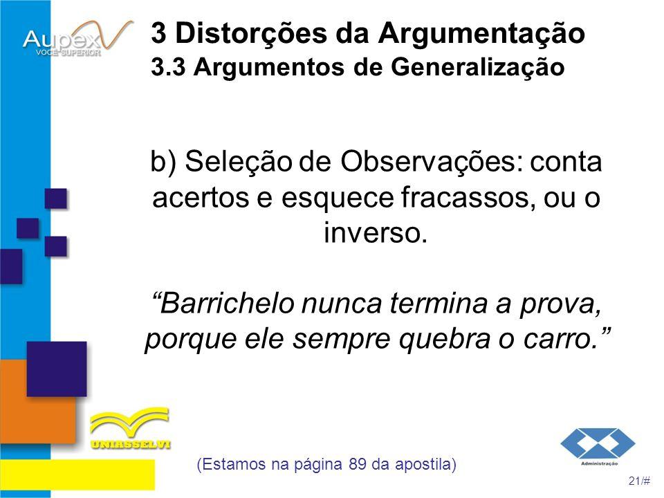 3 Distorções da Argumentação 3.3 Argumentos de Generalização b) Seleção de Observações: conta acertos e esquece fracassos, ou o inverso. Barrichelo nu