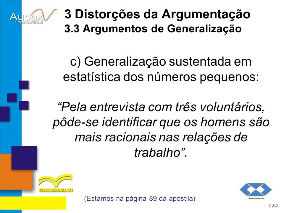 3 Distorções da Argumentação 3.3 Argumentos de Generalização c) Generalização sustentada em estatística dos números pequenos: Pela entrevista com três