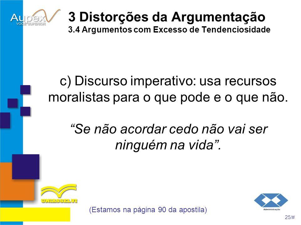 3 Distorções da Argumentação 3.4 Argumentos com Excesso de Tendenciosidade c) Discurso imperativo: usa recursos moralistas para o que pode e o que não