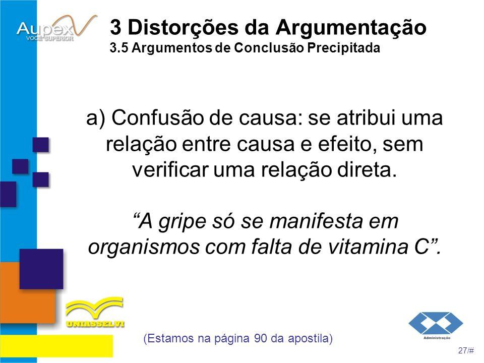 3 Distorções da Argumentação 3.5 Argumentos de Conclusão Precipitada a) Confusão de causa: se atribui uma relação entre causa e efeito, sem verificar