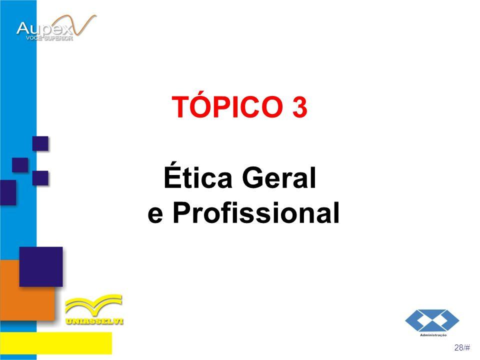 TÓPICO 3 Ética Geral e Profissional 28/#