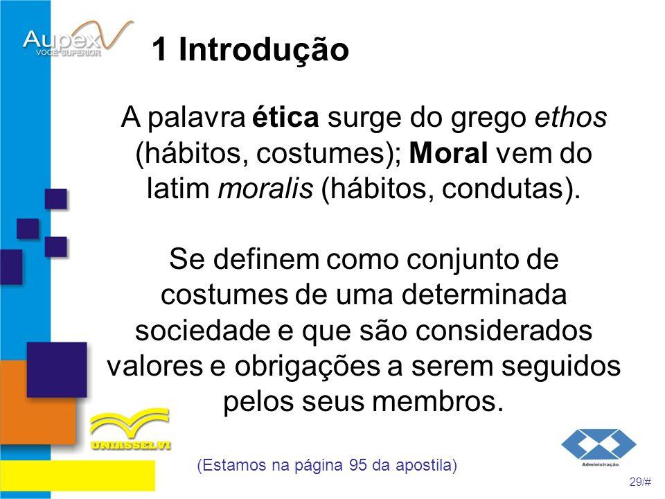 1 Introdução A palavra ética surge do grego ethos (hábitos, costumes); Moral vem do latim moralis (hábitos, condutas). Se definem como conjunto de cos