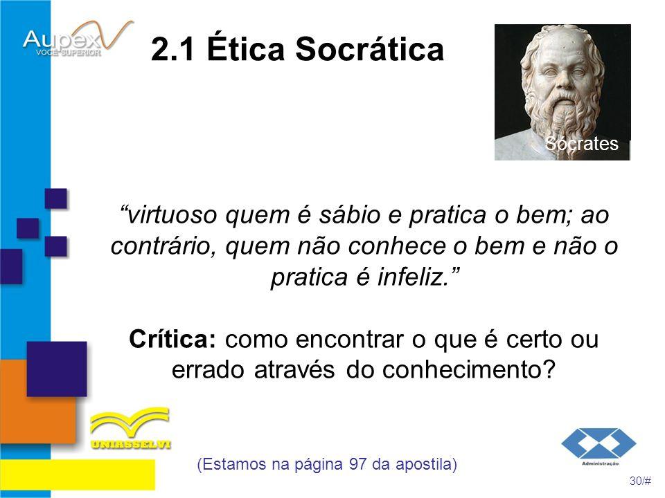 2.1 Ética Socrática virtuoso quem é sábio e pratica o bem; ao contrário, quem não conhece o bem e não o pratica é infeliz. Crítica: como encontrar o q