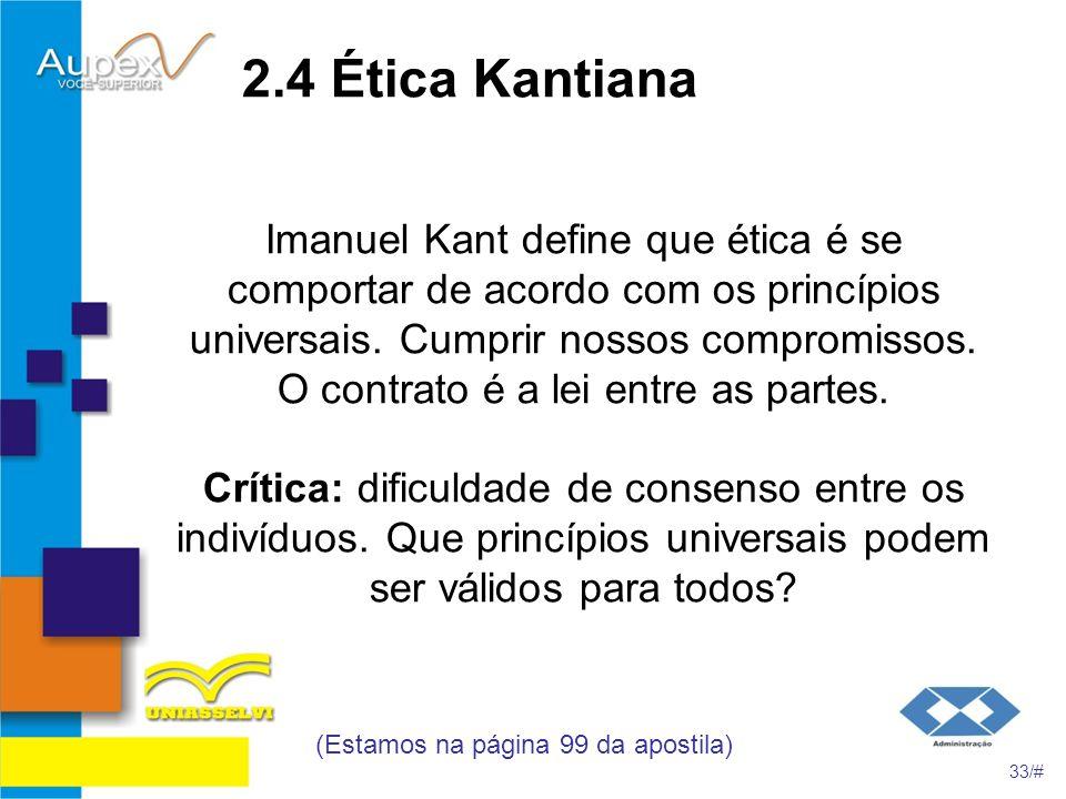 2.4 Ética Kantiana Imanuel Kant define que ética é se comportar de acordo com os princípios universais. Cumprir nossos compromissos. O contrato é a le
