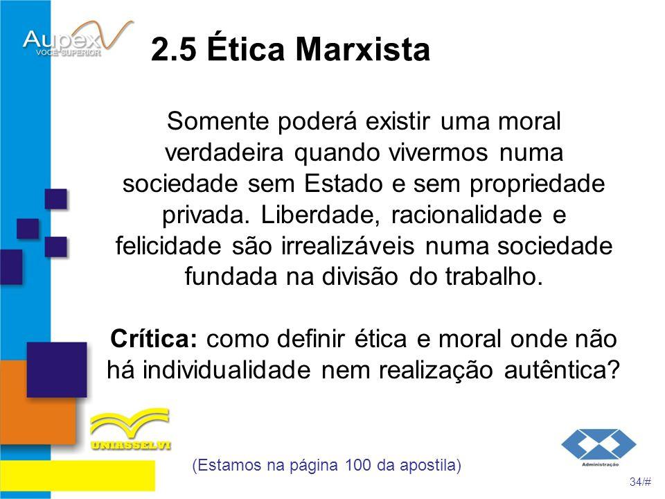 2.5 Ética Marxista Somente poderá existir uma moral verdadeira quando vivermos numa sociedade sem Estado e sem propriedade privada. Liberdade, raciona
