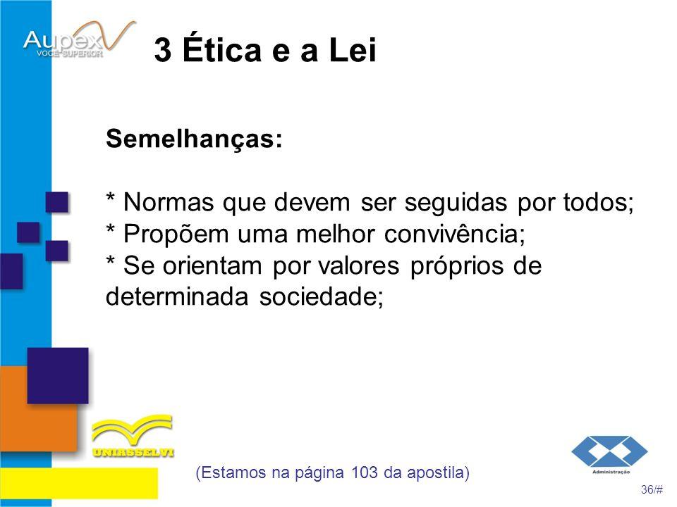 3 Ética e a Lei Semelhanças: * Normas que devem ser seguidas por todos; * Propõem uma melhor convivência; * Se orientam por valores próprios de determ