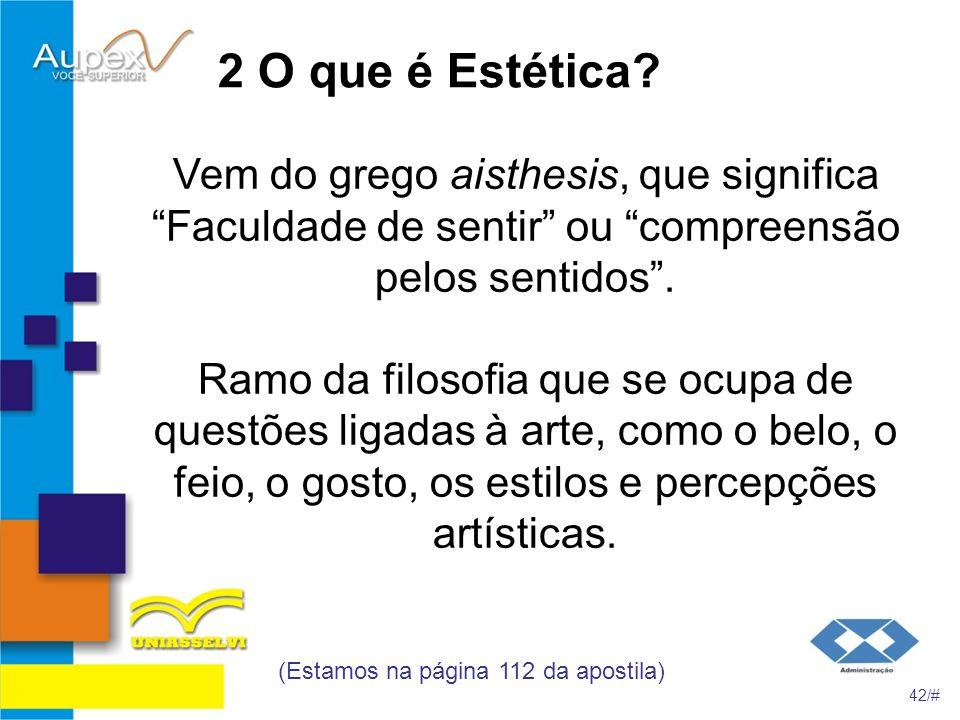 2 O que é Estética? Vem do grego aisthesis, que significa Faculdade de sentir ou compreensão pelos sentidos. Ramo da filosofia que se ocupa de questõe