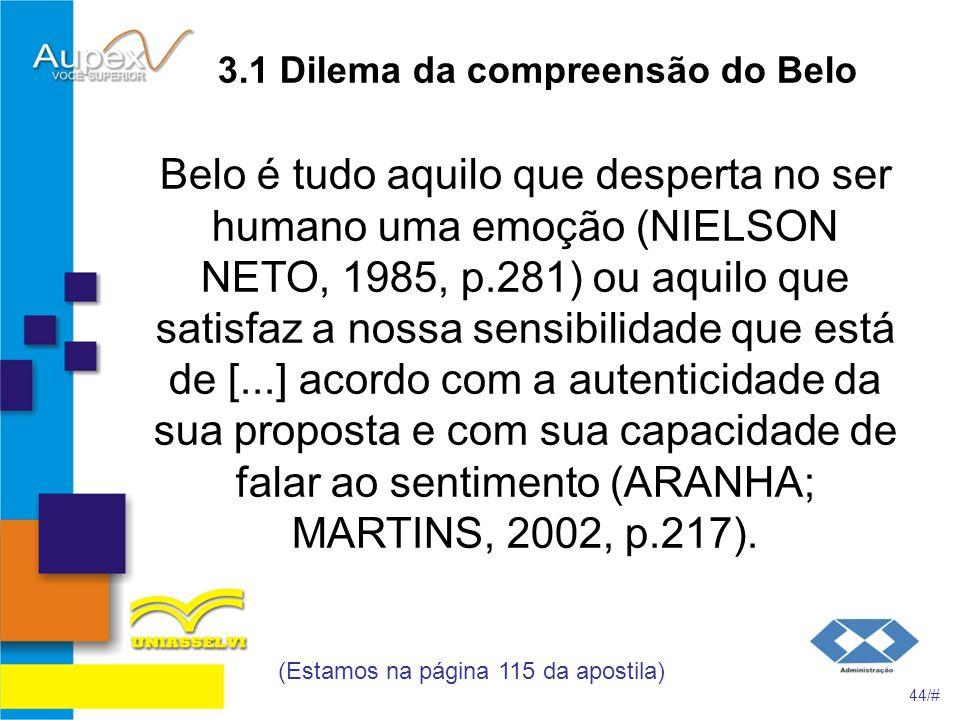 3.1 Dilema da compreensão do Belo Belo é tudo aquilo que desperta no ser humano uma emoção (NIELSON NETO, 1985, p.281) ou aquilo que satisfaz a nossa