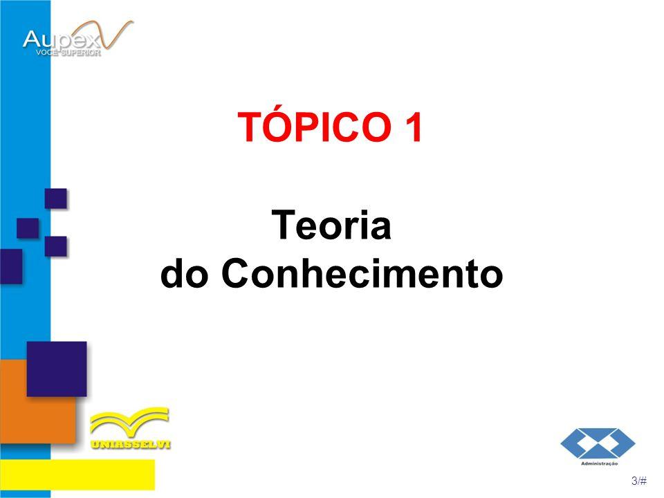TÓPICO 1 Teoria do Conhecimento 3/#