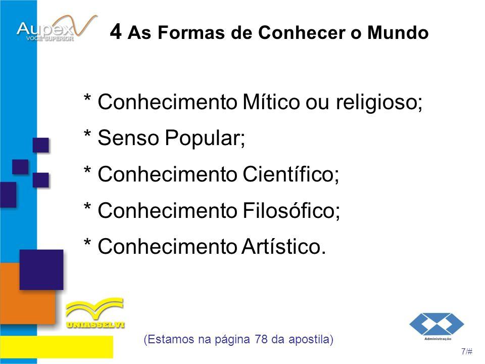 4 As Formas de Conhecer o Mundo * Conhecimento Mítico ou religioso; * Senso Popular; * Conhecimento Científico; * Conhecimento Filosófico; * Conhecime