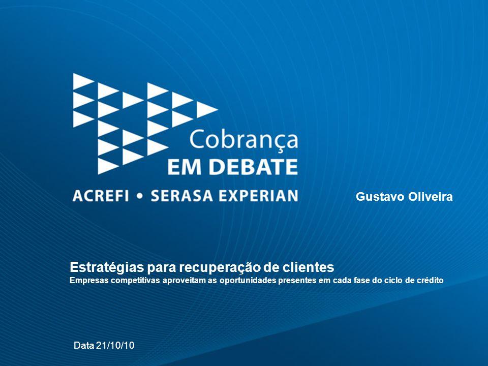 Estratégias para recuperação de clientes Empresas competitivas aproveitam as oportunidades presentes em cada fase do ciclo de crédito Data 21/10/10 Gustavo Oliveira