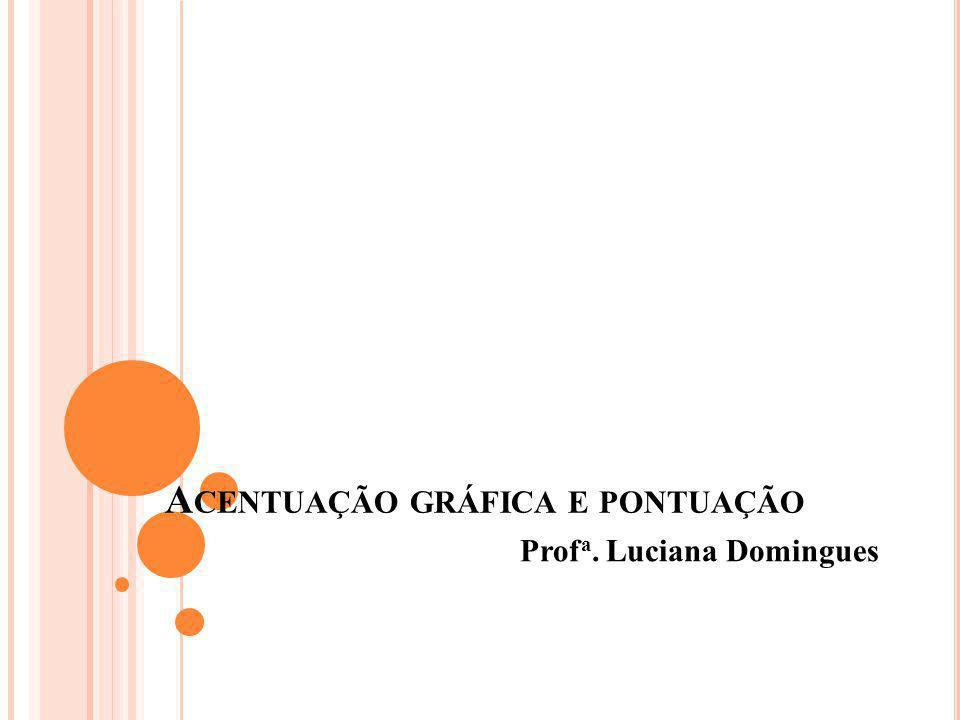 A CENTUAÇÃO G RÁFICA Trema: com exceção de nomes próprios, deixou de existir em todas as palavras.