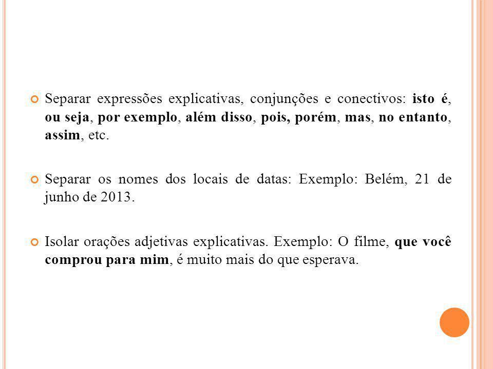 Separar expressões explicativas, conjunções e conectivos: isto é, ou seja, por exemplo, além disso, pois, porém, mas, no entanto, assim, etc. Separar