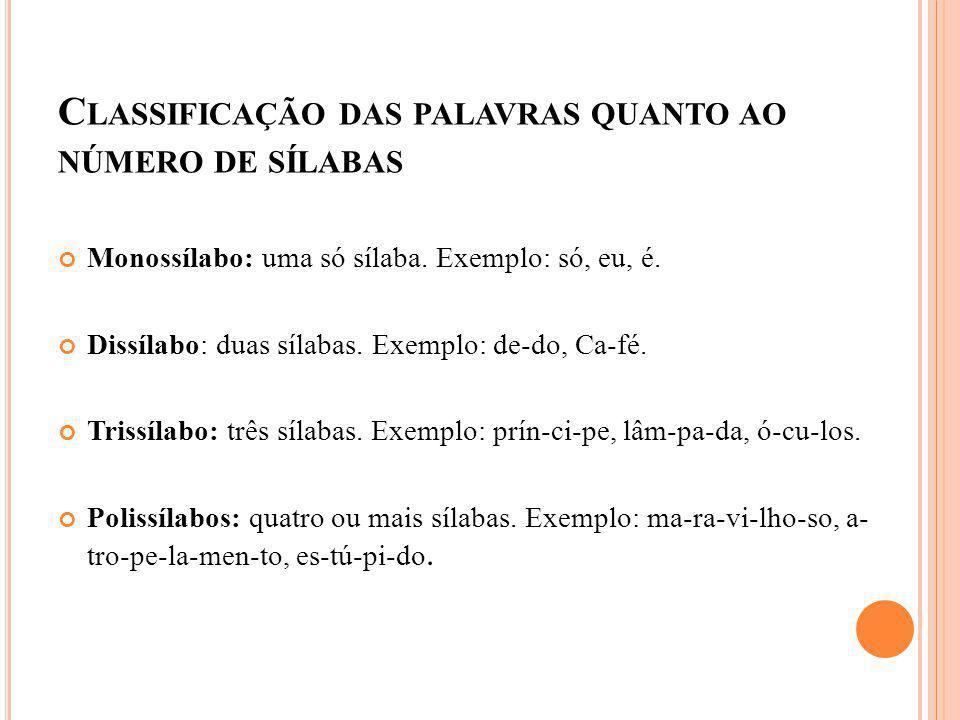C LASSIFICAÇÃO DAS PALAVRAS QUANTO AO NÚMERO DE SÍLABAS Monossílabo: uma só sílaba. Exemplo: só, eu, é. Dissílabo: duas sílabas. Exemplo: de-do, Ca-fé