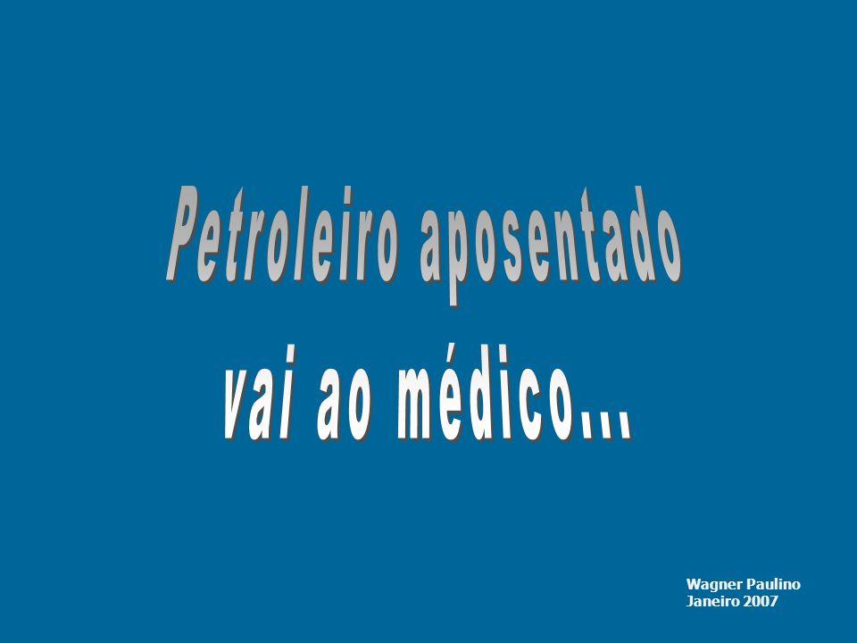Pela sua ficha, você é aposentado pela Petrobrás!.... Sim, é verdade!....