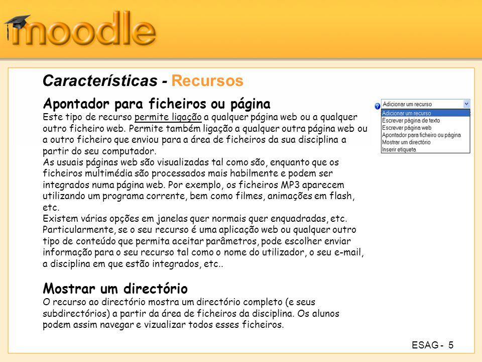 ESAG -6 Características - Recursos Etiquetas As etiquetas são ligeiramente diferentes dos outros recursos, porque são textos e imagens que estão inseridos entre os outros links de actividades/recursos na página da disciplina.