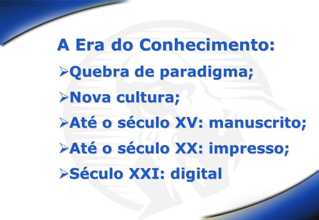 Quebra de paradigma; Quebra de paradigma; Nova cultura; Nova cultura; Até o século XV: manuscrito; Até o século XV: manuscrito; Até o século XX: impre