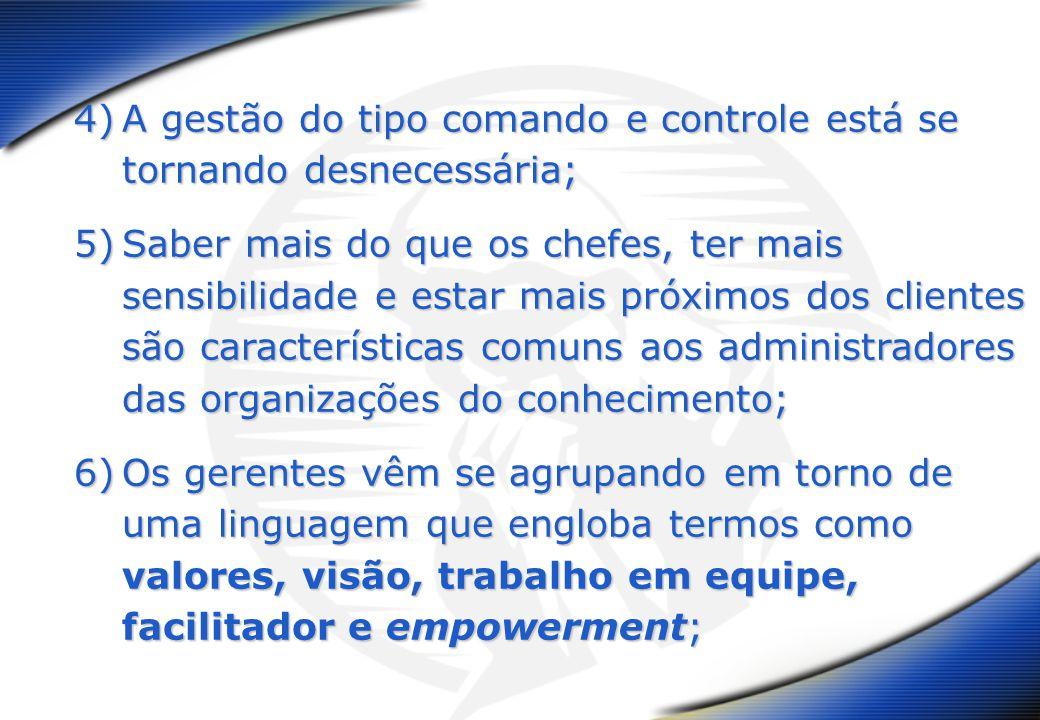 4)A gestão do tipo comando e controle está se tornando desnecessária; 5)Saber mais do que os chefes, ter mais sensibilidade e estar mais próximos dos