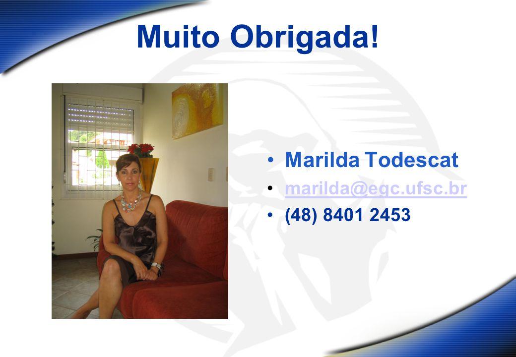 Muito Obrigada! Marilda Todescat marilda@egc.ufsc.br (48) 8401 2453
