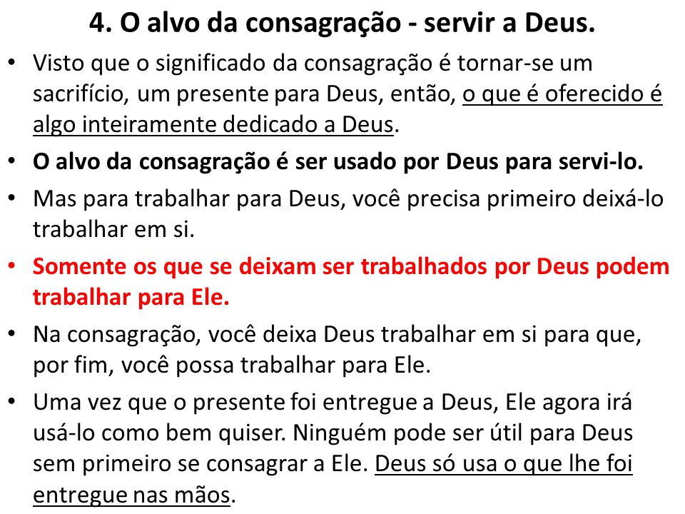 4. O alvo da consagração - servir a Deus. Visto que o significado da consagração é tornar-se um sacrifício, um presente para Deus, então, o que é ofer