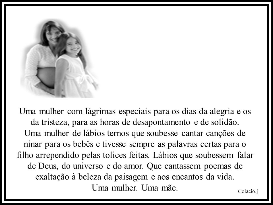 Colacio.j Uma mulher com lágrimas especiais para os dias da alegria e os da tristeza, para as horas de desapontamento e de solidão.