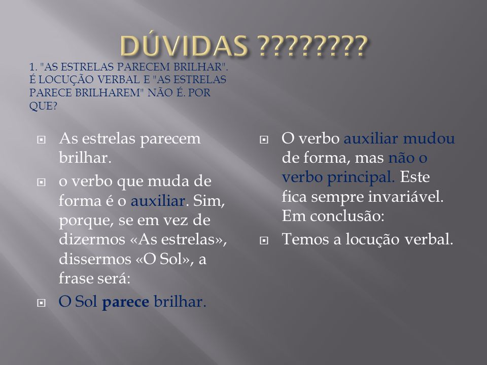 PARECE AS ESTRELAS BRILHAREM.2. AS TAREFAS QUE NOS COMPETIAM REALIZAR ERAM ÁRDUAS ESTÁ ERRADO .