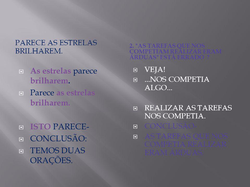 PARECE AS ESTRELAS BRILHAREM. 2.
