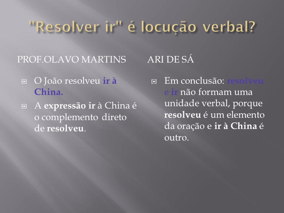 PROF.OLAVO MARTINSARI DE SÁ O João resolveu ir à China. A expressão ir à China é o complemento direto de resolveu. Em conclusão: resolveu e ir não for
