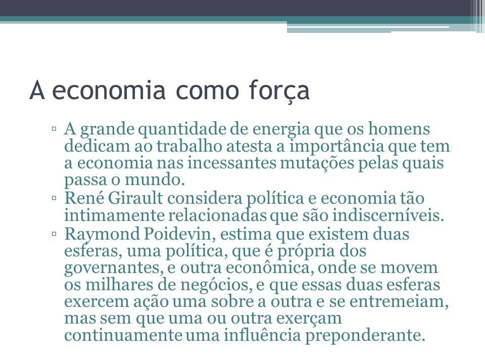 A economia como força A grande quantidade de energia que os homens dedicam ao trabalho atesta a importância que tem a economia nas incessantes mutaçõe