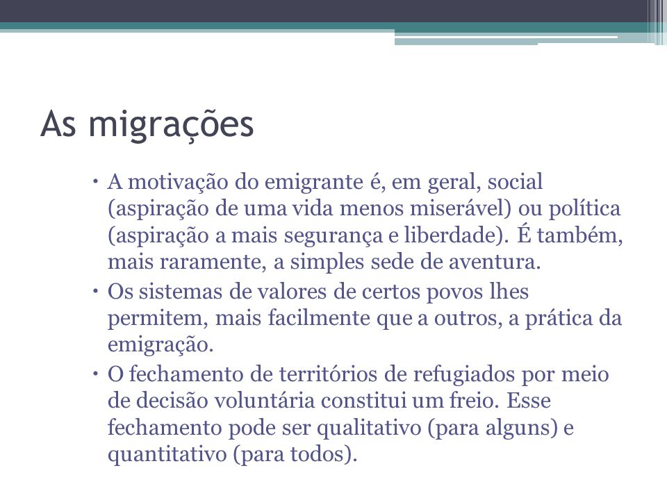 As migrações A motivação do emigrante é, em geral, social (aspiração de uma vida menos miserável) ou política (aspiração a mais segurança e liberdade)