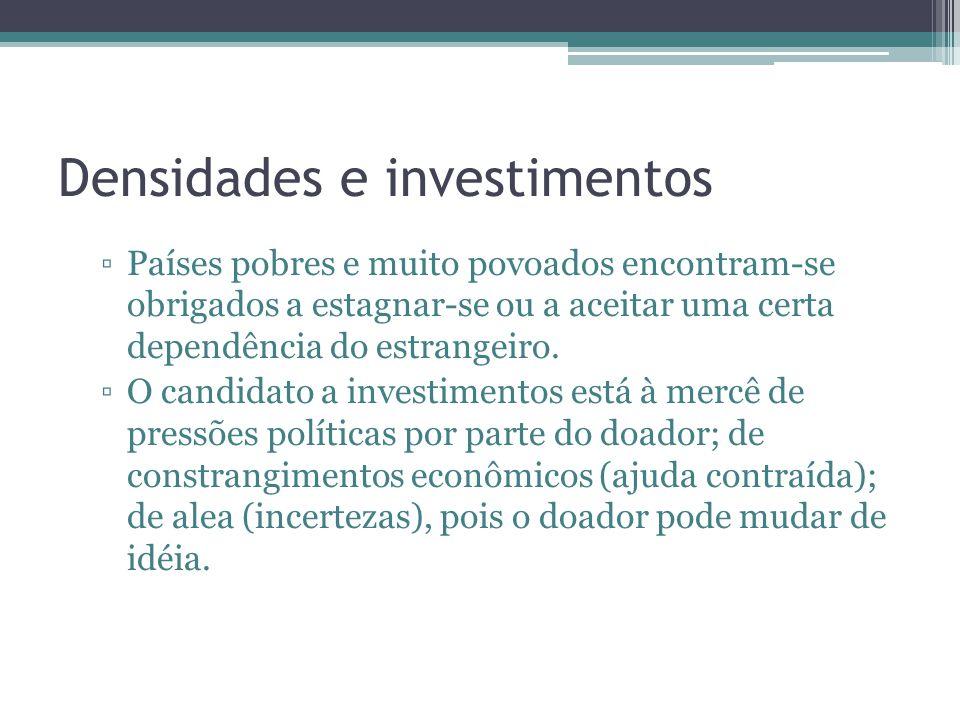 Densidades e investimentos Países pobres e muito povoados encontram-se obrigados a estagnar-se ou a aceitar uma certa dependência do estrangeiro. O ca
