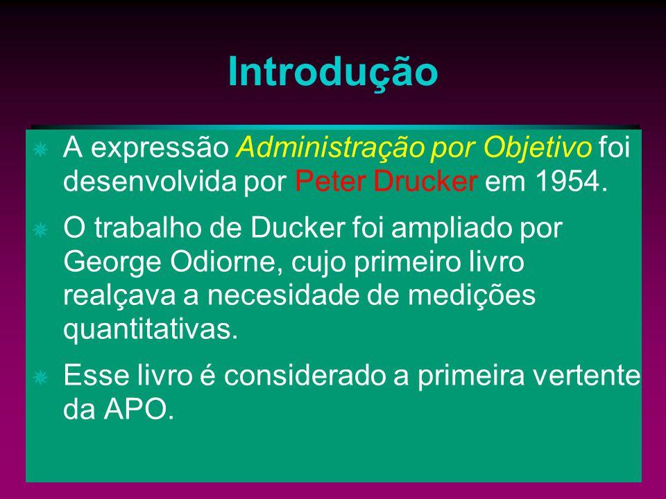 Introdução A expressão Administração por Objetivo foi desenvolvida por Peter Drucker em 1954. O trabalho de Ducker foi ampliado por George Odiorne, cu