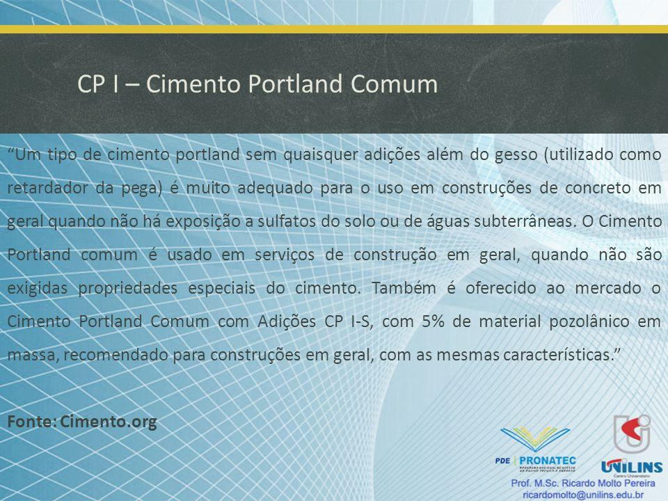 CP I – Cimento Portland Comum Um tipo de cimento portland sem quaisquer adições além do gesso (utilizado como retardador da pega) é muito adequado par