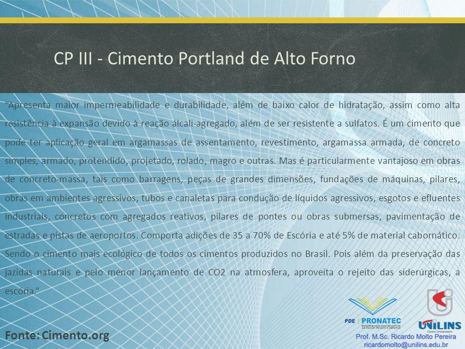 CP III - Cimento Portland de Alto Forno Apresenta maior impermeabilidade e durabilidade, além de baixo calor de hidratação, assim como alta resistênci