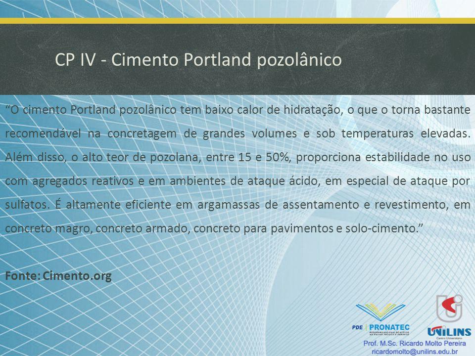CP IV - Cimento Portland pozolânico O cimento Portland pozolânico tem baixo calor de hidratação, o que o torna bastante recomendável na concretagem de