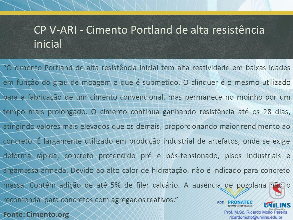 CP V-ARI - Cimento Portland de alta resistência inicial O cimento Portland de alta resistência inicial tem alta reatividade em baixas idades em função