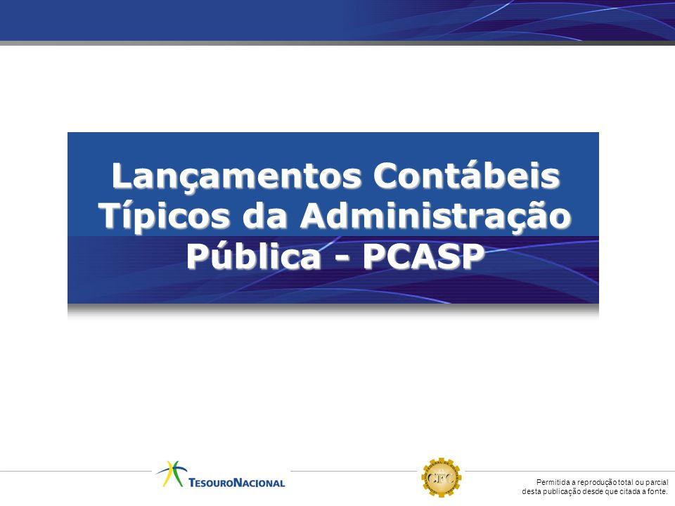 Permitida a reprodução total ou parcial desta publicação desde que citada a fonte. Lançamentos Contábeis Típicos da Administração Pública - PCASP