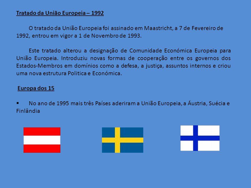 Tratado da União Europeia – 1992 O tratado da União Europeia foi assinado em Maastricht, a 7 de Fevereiro de 1992, entrou em vigor a 1 de Novembro de 1993.