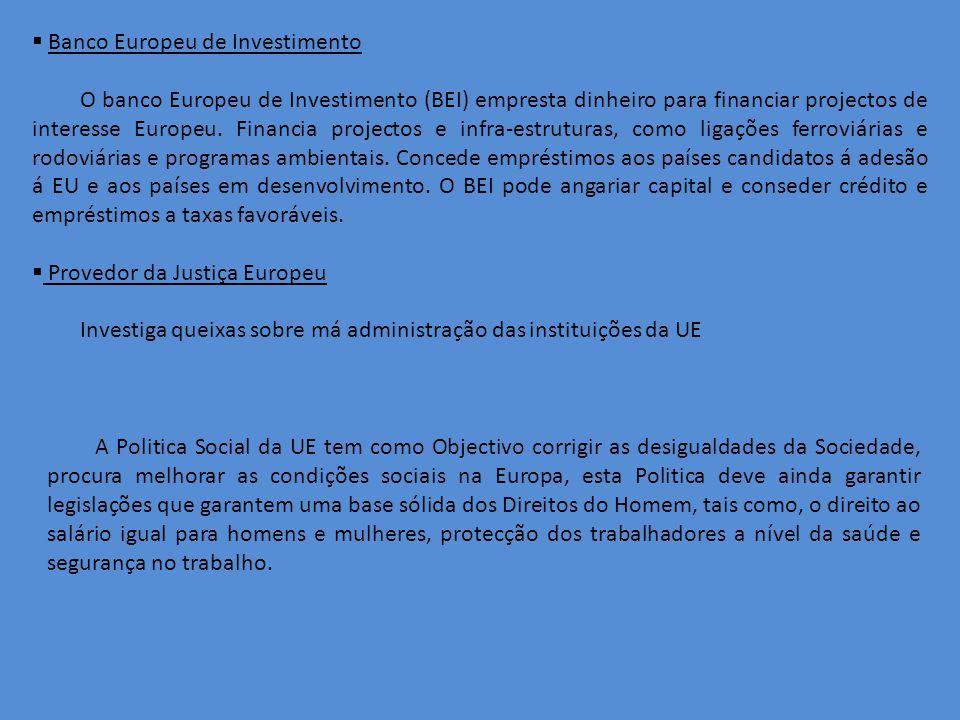 Banco Europeu de Investimento O banco Europeu de Investimento (BEI) empresta dinheiro para financiar projectos de interesse Europeu.