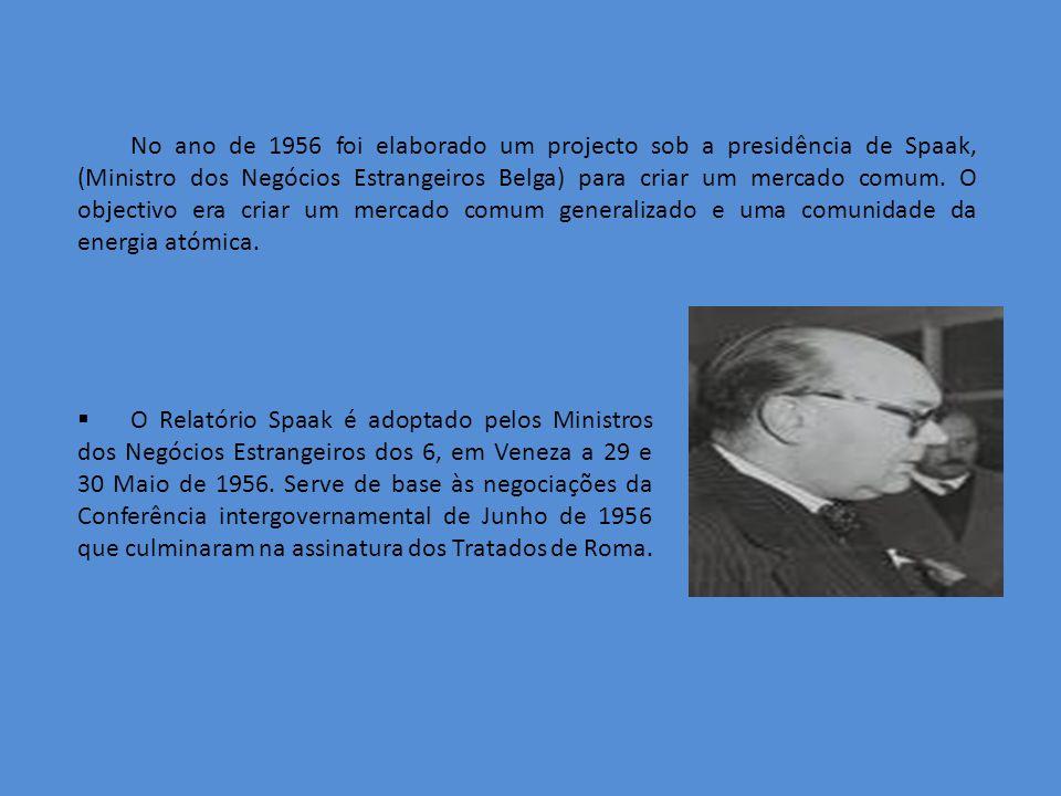 No ano de 1956 foi elaborado um projecto sob a presidência de Spaak, (Ministro dos Negócios Estrangeiros Belga) para criar um mercado comum.
