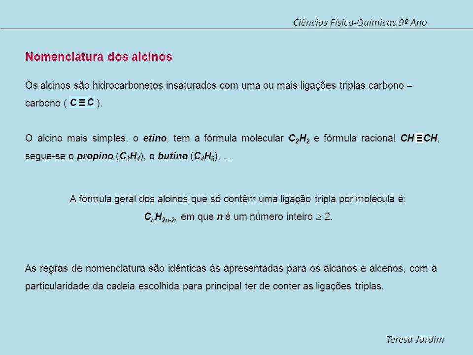 Ciências Físico-Químicas 9º Ano Teresa Jardim Nomenclatura dos alcinos Os alcinos são hidrocarbonetos insaturados com uma ou mais ligações triplas car