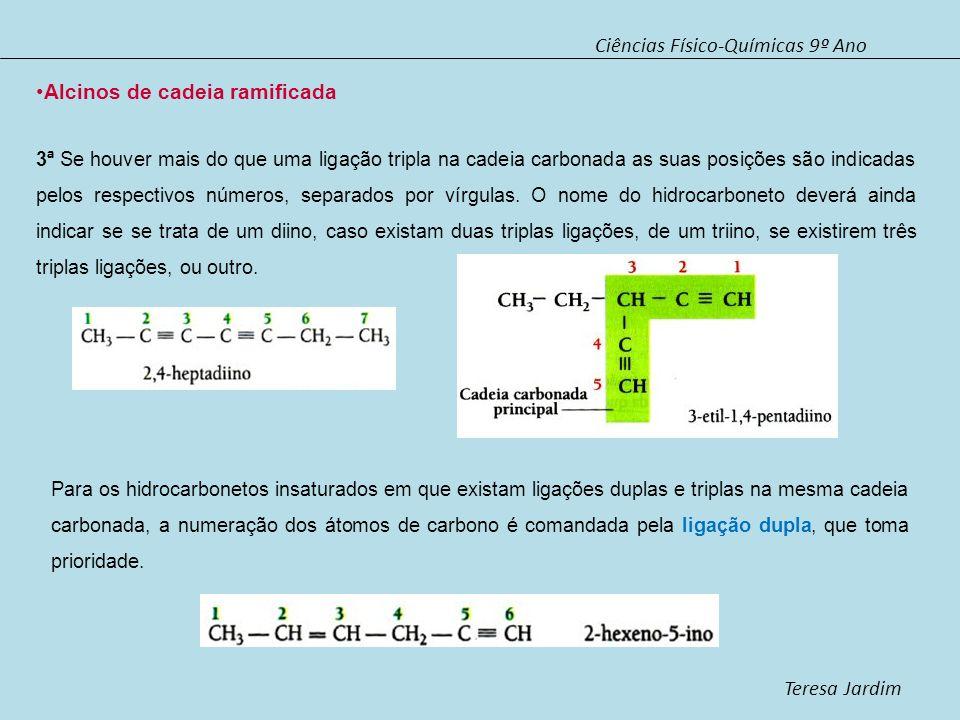 Ciências Físico-Químicas 9º Ano Teresa Jardim Alcinos de cadeia ramificada 3ª Se houver mais do que uma ligação tripla na cadeia carbonada as suas pos